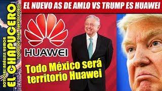 ¡AMLO tiene otro as! Si EU no cede, le dará a Huawei TODO EL INTERNET del país