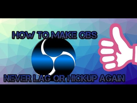 HOW TO MAKE IT SO OBS WILL NEVER LAG AGAIN ON ANY COMPUTER 2017