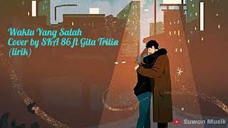 Download Fiersa Besari - Waktu Yang Salah~Cover by SKA 86 ft Gita Trilia (lirik)