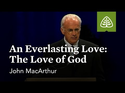 John MacArthur: An Everlasting Love: The Love of God