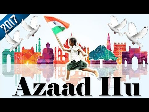15 August 2017 Latest Independence Day Song - Azaad Hu - Patriotic Songs
