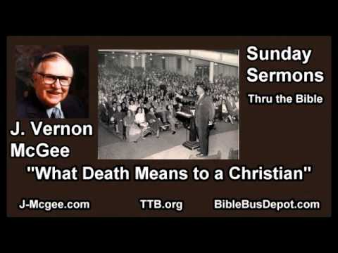What Death Means to a Christian - J Vernon McGee - FULL Sunday Sermons