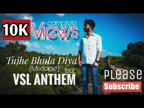 Tujhe Bhula Diya (Mixtape) Feat. Vsl Anthem || Latest Hindi Rap Songs 2018 | DESI HIP HOP 2018