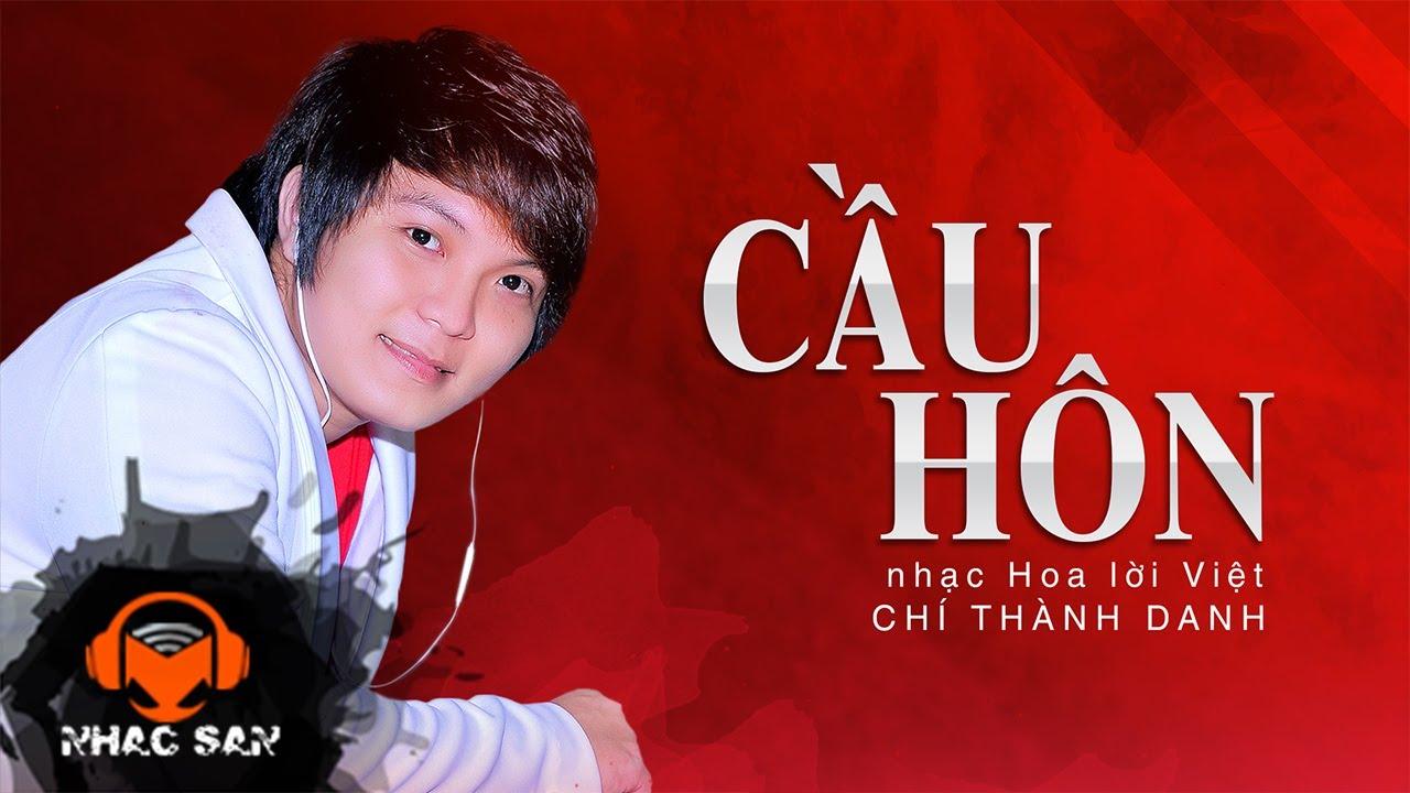 Cầu Hôn - nhạc Hoa lời Việt  | Chí Thành Danh