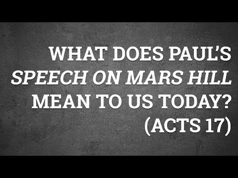 What Does Paul's Speech on Mars Hill Mean to Us Today? (Acts 17)
