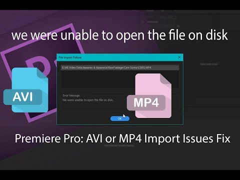 We were unable to open the file on disk | Premiere Pro: AVI or MP4 Import Issues Fix 2018