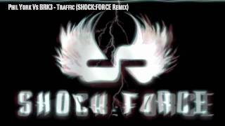 Phil York Vs BRK3 - Traffic (SHOCK:FORCE Remix) [PROMO] (OFFICIAL)