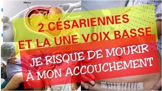 VOIX BASSE APRÈS 2,3 CÉSARIENNE /JE RISQUE MA VIE