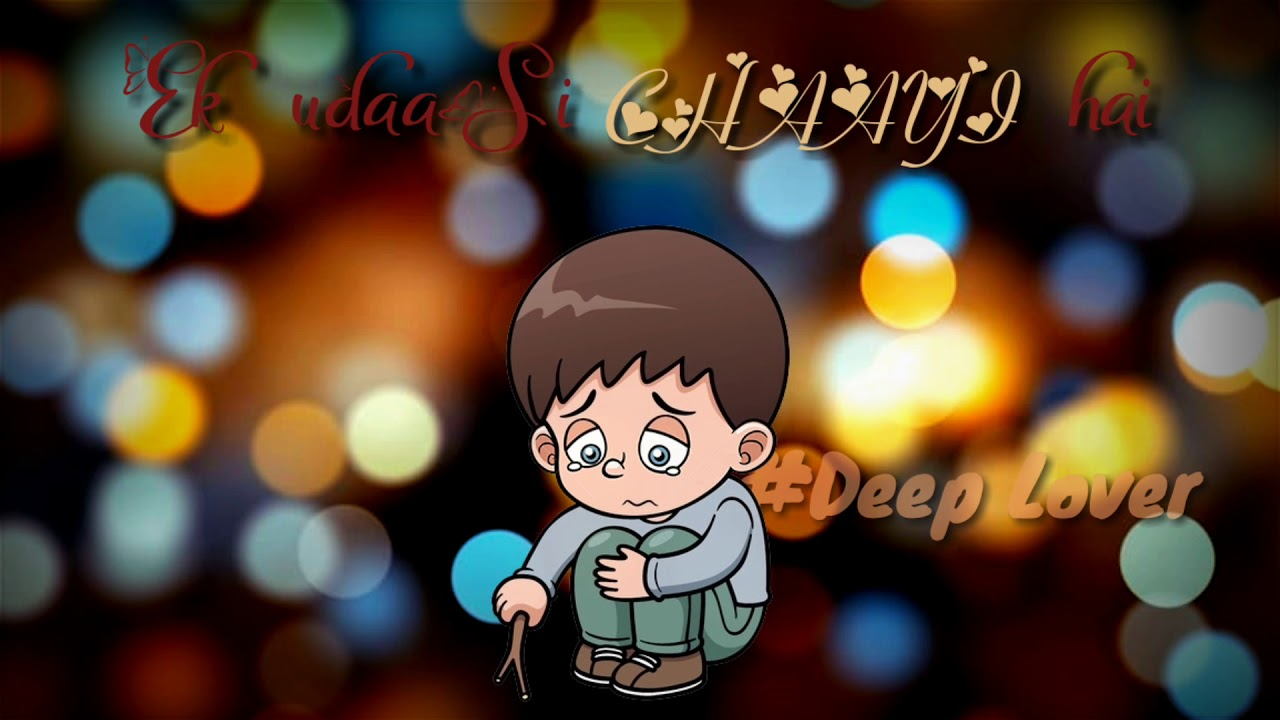 "Download Sad whatapp status. Bichad Chad ke Apne Dilbar Se Aaye Majan naa Jeene mein.'Deep Lover'""deeplover"""