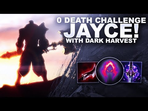 0 DEATH CHALLENGE ON JAYCE WITH DARK HARVEST! | League Of Legends