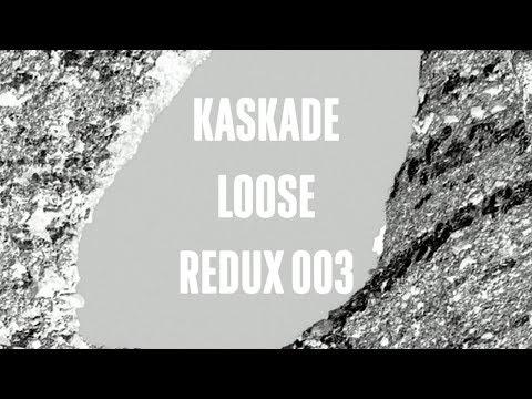 Kaskade | Loose | REDUX EP 003