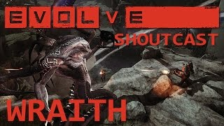 "EVOLVE: WRAITH Shoutcast Commentary - ""Pick Em Apart!"" - HUNT Mode - (1080p PC Evolve Gameplay)"