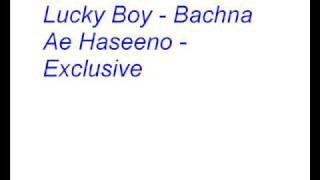 Lucky Boy - Bachna Ae Haseeno - Exclusive