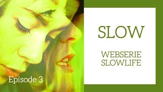 SLOW | Episode 3 | WEBSERIE SLOWLIFE