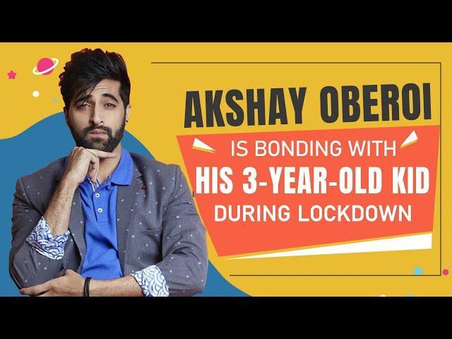 Akshay Oberoi is bonding with his 3-year-old kid in lockdown