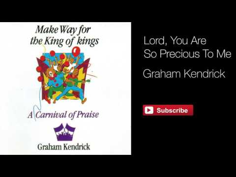 Lord You Are So Precious To Me - Graham Kendrick