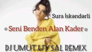 Sura İskəndərli - Seni Benden Alan Kader (DJ Umut Uysal Remix)