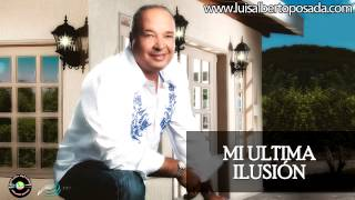 Mi ultima Ilusion   Luis Alberto Posada