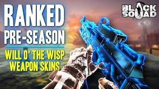 Ranked Pre-Season + Will O' The Wisp Weapon Skins (Black Squad Gameplay)