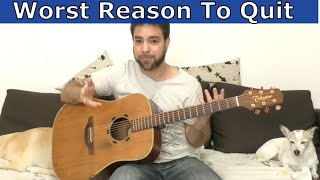 Worst Reasons Quit Guitar Seriously