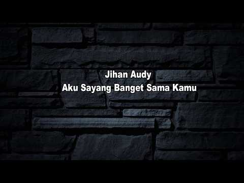 jihan-audy---aku-sayang-banget-sama-kamu-(lirik)