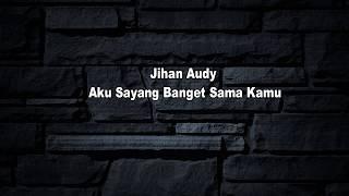 Download Jihan Audy - aku sayang banget sama kamu (LIRIK)