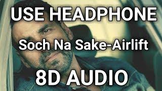 8D Song | Soch Na Sake - Airlift | Akshay Kumar, Nimrat Kaur | Music Live - India