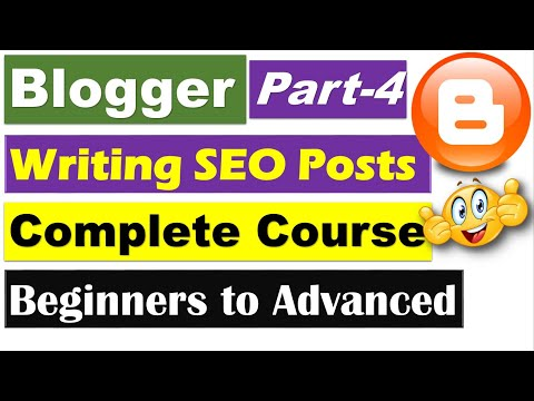 Blogger Complete Course | Part 4 - Writing Blogger SEO Optimized Posts [Hindi/Urdu]