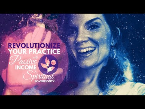 Revolutionize Your Practice with Passive Income and Spiritual Sovereignty