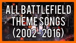All Battlefield Theme Songs (2002-2016)