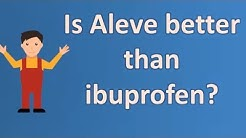 Is Aleve better than ibuprofen ? | Health Channel