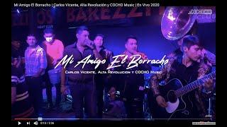 Mi Amigo El Borracho | Carlos Vicente, Alta Revolución y COCHO Music | En Vivo 2020