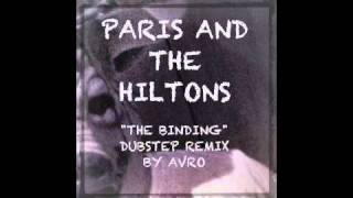 PARIS AND THE HILTONS — THE BINDING (DUBSTEP REMIX BY AVRO)