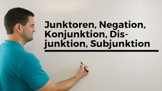 Junktoren, Negation, Konjunktion, Disjunktion, Subjunktion, Unimathematik | Mathe by Daniel Jung