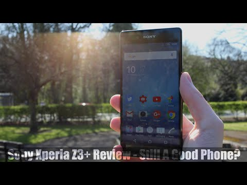 Sony Xperia Z3+ Review - Still A Good Phone?