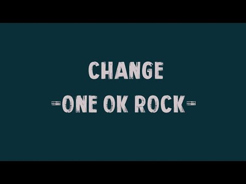 ONE OK ROCK - Change lyrics video