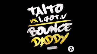 TAITO vs. I.GOT.U - Bounce Daddy (Original Mix)