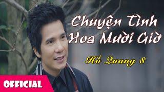 Chuyện Tình Hoa Mười Giờ - Hồ Quang 8 [MV Full HD]