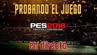 PROBANDO PES 2016 | EN DIRECTO | PC GAMEPLAY