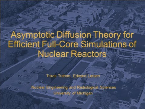 Asymptotic Diffusion Theory for Efficient Full-Core Simulations of Nuclear Reactors- Travis Trahan