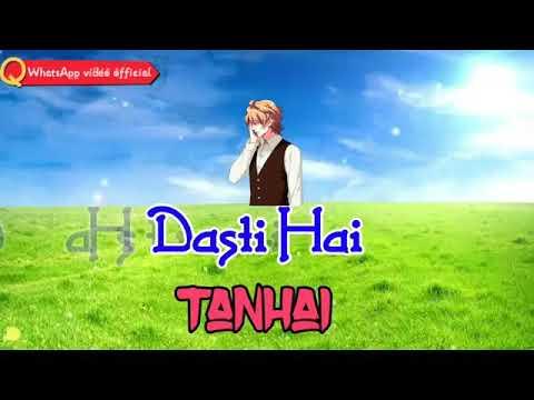 Dasti hai tanhai chubhti hai parchai . Sad song status by WhatsApp video official