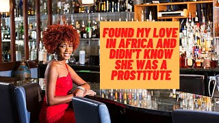 Dating a Pro$tltute in Africa and didn't even know it.  Know the signs of whose playing game.