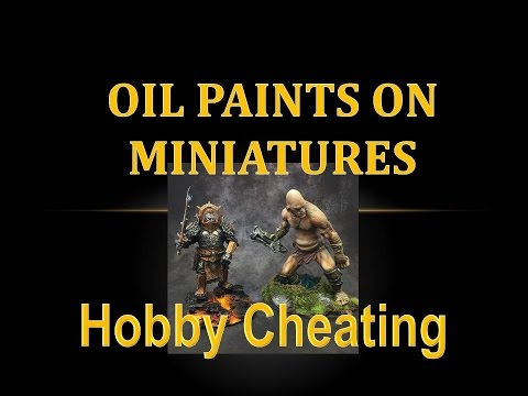 Hobby Cheating 82 - How to Use Oil Paints on Miniatures
