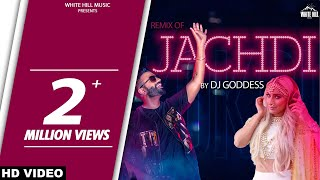 Jachdi (Remix) Gagan Kokri | DJ Goddess | Latest Punjabi Songs 2017 | New Punjabi Song 2017