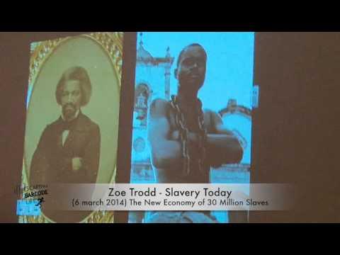 Zoe Trodd: Slavery Today - The New Economy of 30 Million Slaves