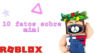 10 Facts About me! Roblox