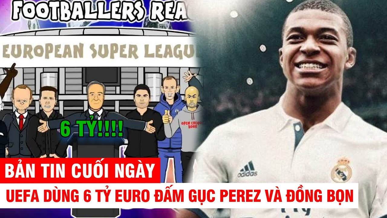 BẢN TIN CUỐI NGÀY 21/4 | UEFA dùng 6 tỷ euro đấm gục Perez và đồng bọn –Lộ dấu hiệu Mbappe đến Real