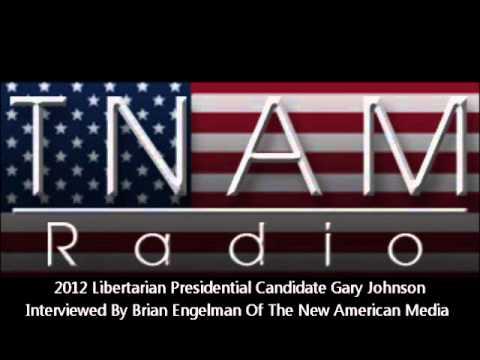 Gary Johnson Interviewed On 2012 Libertarian Presidential Candidacy By Brian Engelman Of TNAM Radio