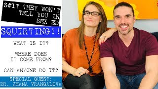 Squirting! Can anyone squirt? How to Squirt? With Dr. Zhana Vrangalova