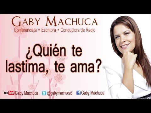 �Qui�n te lastima, te ama con Gaby Machuca